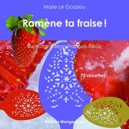 Ramène ta fraise !. 75 recettes - Marie Le Goaziou